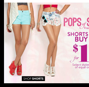 In Stores & Online: Shorts & Denim Buy 1, Get 1, for $10. Select Styles. Valid on items of equal or lesser value. SHOP SHORTS