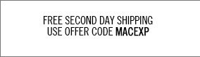 Free Second Day Shipping on every order. Use offer code MACEXP.