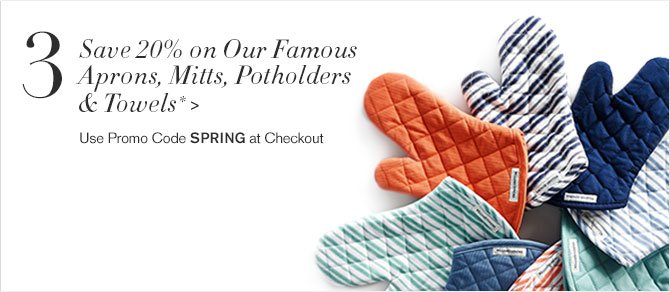 3. Save 20% on Our Famous Aprons, Mitts, Potholders & Towels * - Use Promo Code SPRING at Checkout