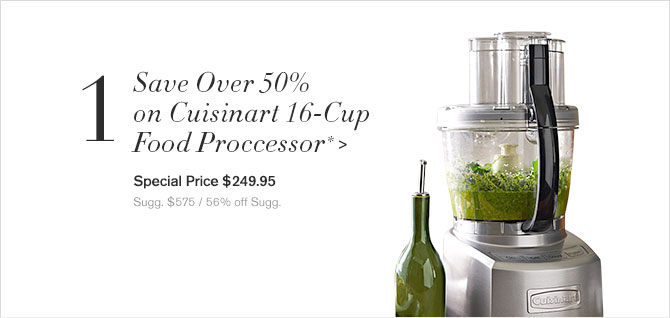 1. Save Over 50% on Cuisinart 16-Cup Food Proccessor* - Special Price $249.95 - Sugg. $575 / 56% off Sugg.