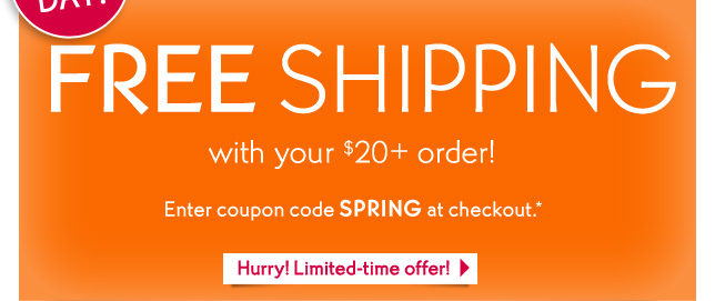 LAST DAY! FREE SHIPPING with your $20+ order!