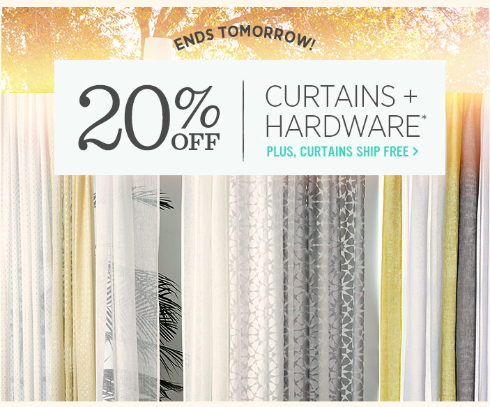 Ends Tomorrow! 20% off curtains + hardware*. Plus, curtains ship free.
