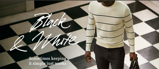Black & White. Sometimes keeping it simple just works. Shop now