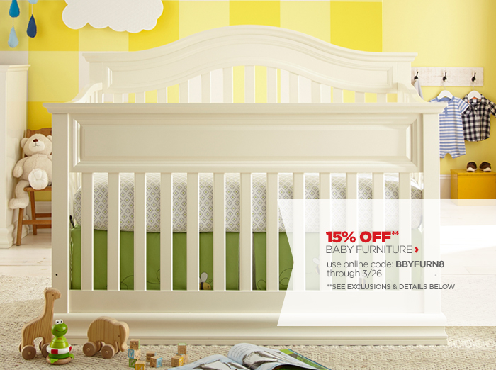 15% OFF** BABY FURNITURE › use online code: BBYFURN8 through 3/26 **SEE EXCLUSIONS › DETAILS BELOW