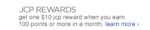 JCP REWARDS get one $10 jcp rewards when  you earn 100 points or more in a month. learn more ›