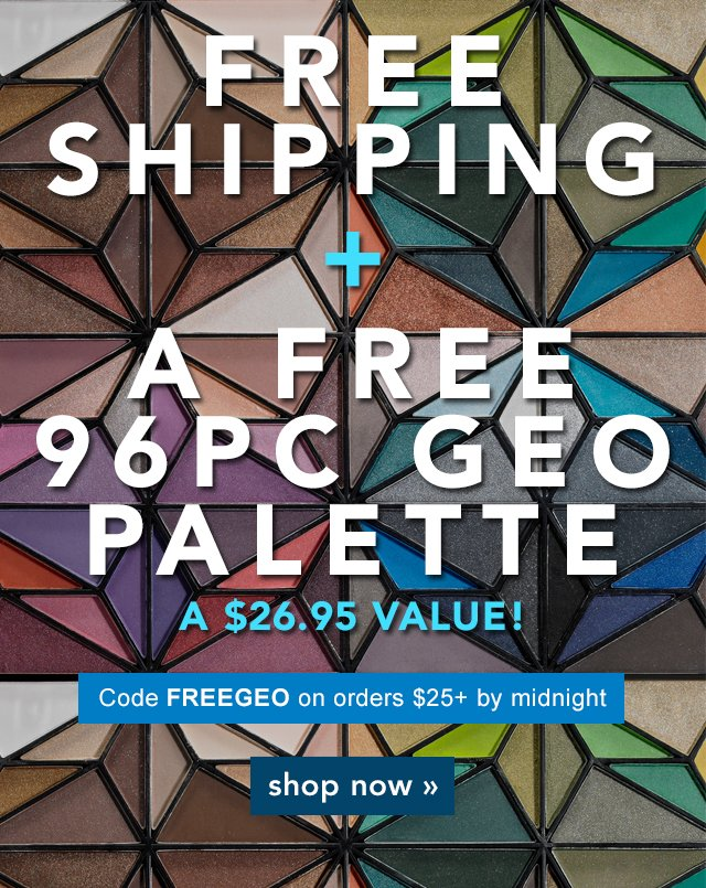Free Shipping + A Free 96pc Geo Palette Code: FREEGO Shop Now!