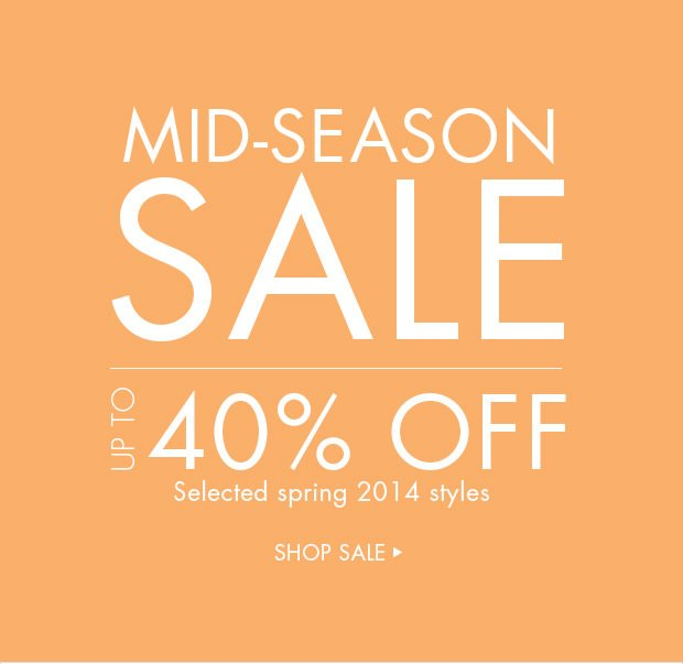 Download Images: Mid-Season sale, up to 40% off. Selected spring 2014 styles.