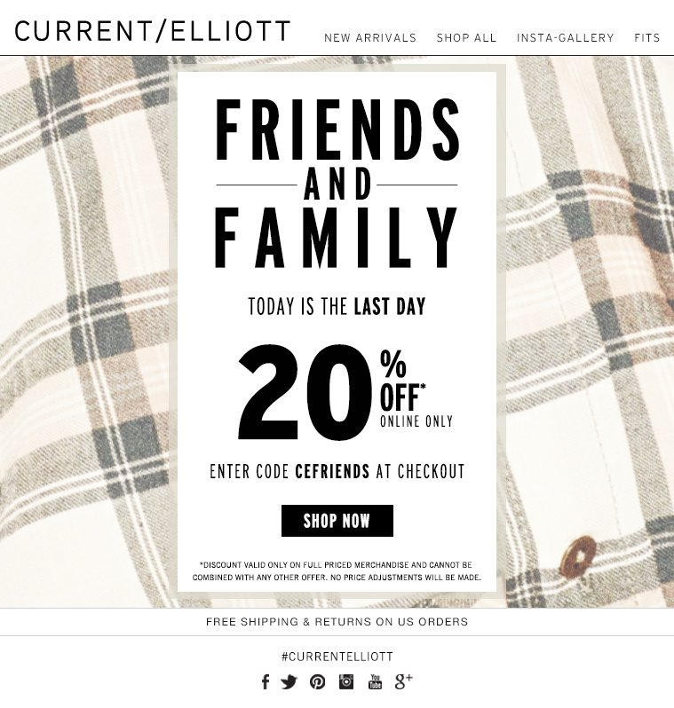 FRIENDS AND FAMILY TODAY IS THE LAST DAY 20% OFF ONLINE ONLY ENTER CODE CEFRIENDS AT CHECKOUT SHOP NOW