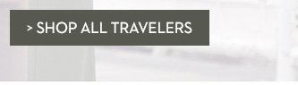 »SHOP ALL TRAVELERS