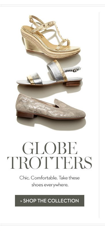 GLOBE TROTTERS: Chic. Comfortable. Take these shoes everywhere.