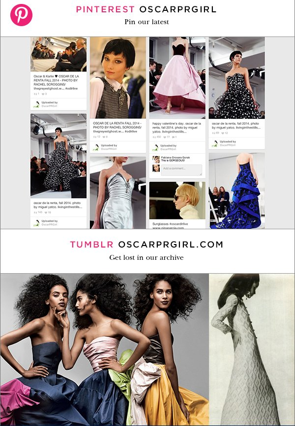 TWITTER @OSCARPRGIRL Read our minds  INSTAGRAM @OSCARPRGIRL Like what you like  PINTEREST OSCARPRGIRL Pin our latest  TUMBLR OSCARPRGIRL.COM Get lost in our archive