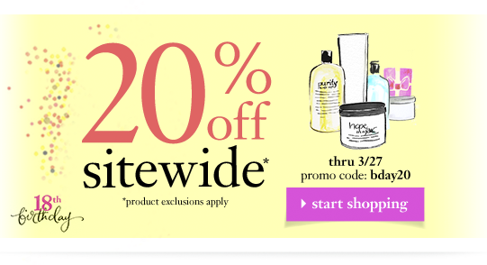 20%off sitewide* *product exclusions apply thru 3/27 promo code: bday20 - start shopping