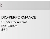 BIO-PERFORMANCE Super Corrective Eye Cream $60