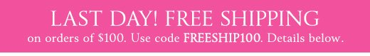 Last Day! Free Shipping on $100