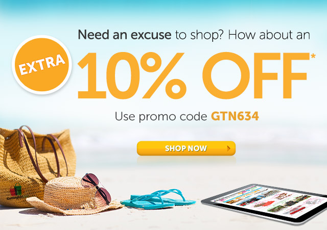 Need an excuse to shop? How about an extra 10% OFF* - use promo code GTN634 - Shop Now
