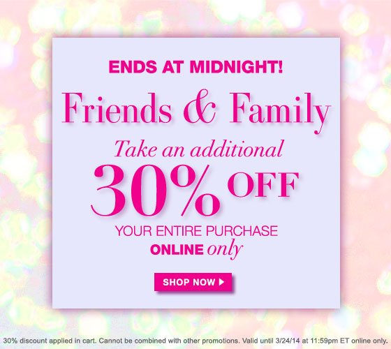 Ends at Midnight: Friends & Family Take an Additional 30% Off Your Entire Purchase Online Only