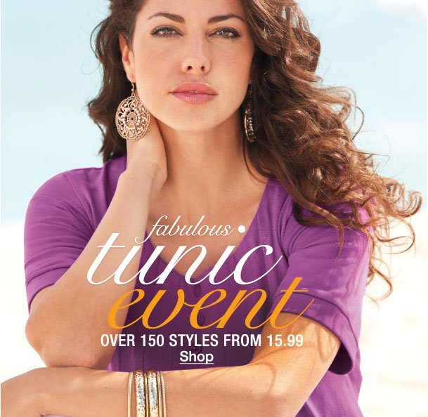 Fabulous Tunic Event! Over 150 styles from $15.99!