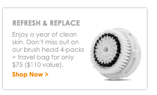 Refresh & Replace - Enjoy a year of clean skin. Don't miss out on our brush head 4-packs + travel bag for only $75 ($110 value). Shop Now