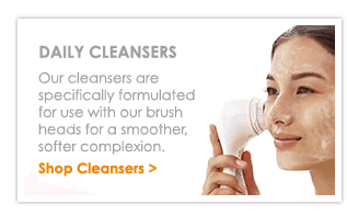 Daily Cleansers - Our cleansers are specially formulated for use with our brush heads for a smoother, softer complexion. Shop Cleansers