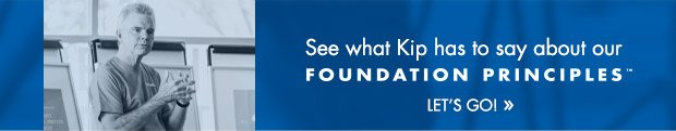 See what Kip has to say about our FOUNDATION PRINCIPLES »