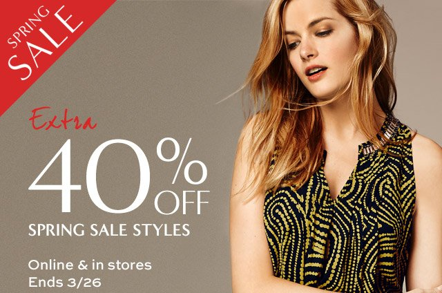 SPRING SALE   Extra 40% OFF SPRING SALE STYLES   Online & in stores   Ends 3/26