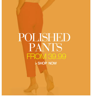 Polished Pants from 39.99 - shop now