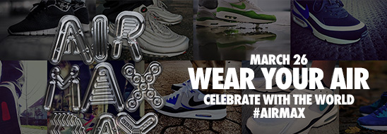 MARCH 26 WEAR YOUR AIR | CELEBRATE WITH THE WORLD #AIRMAX