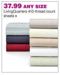 37.99 any size LivingQuarters 410-thread count sheets.