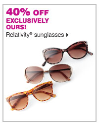 40% off exclusively ours Relativity® sunglasses.