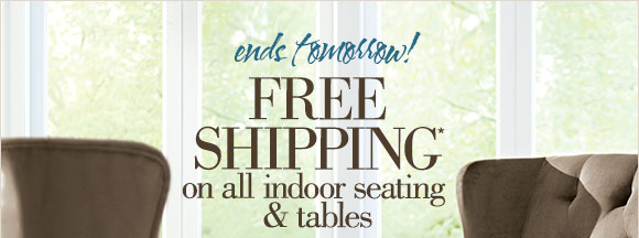 5 days only | FREE SHIPPING* on all indoor seating & tables