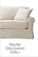 Mayfair Slipcovered Sofa >