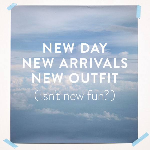 NEW DAY - NEW ARRIVALS - NEW OUTFIT (Isn't new fun?)