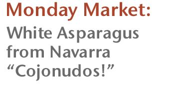 Monday Market: White Asparagus from Navarra - Cojonudos!
