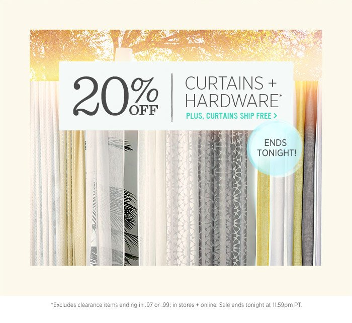 20% Off Curtains + Hardware*. Plus, curtains ship free. Ends tonight