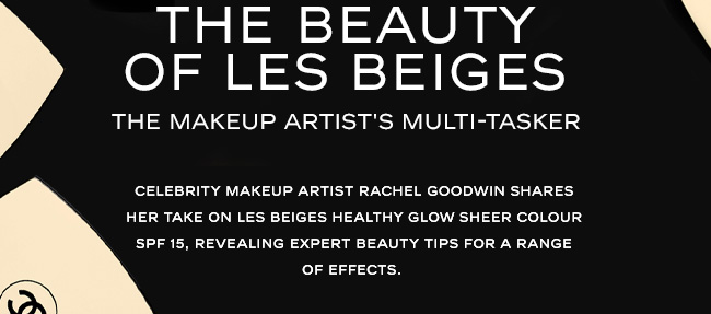Celebrity Makeup Artist Rachel Goodwin shares her take  on LES BEIGES Healthy Glow Sheer Colour SPF 15, revealing expert beauty  tips for a range of effects.