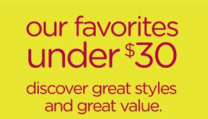 our favorites under $30 discover great styles and great value