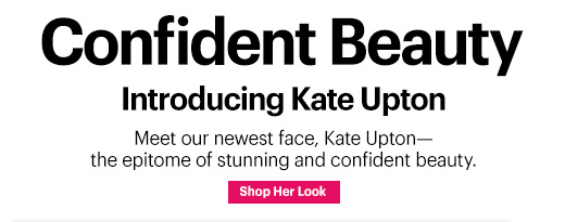 """Confident Beauty  Introducing Kate Upton.  Meet our newest face, Kate Upton—the epitome of stunning and confident beauty.  """"Confidence is the secret that makes a woman most beautiful.""""– Bobbi Brown   Shop Her Look »"""