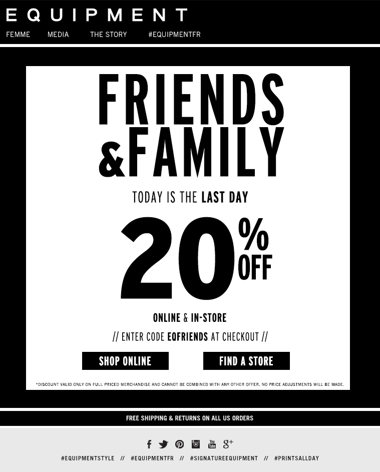FRIENDS & FAMILY TODAY IS THE LAST DAY 20% OFF ONLINE & IN-STORE ENTER CODE EQFRIENDS AT CHECKOUT