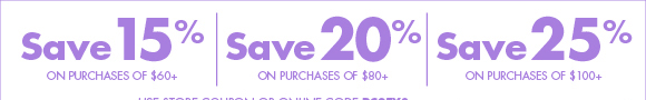 Save up to 25% on purchases of $100+