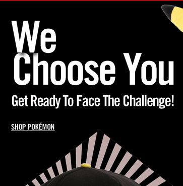 WE CHOOSE YOU - GET READY TO FACE THE CHALLENGE!