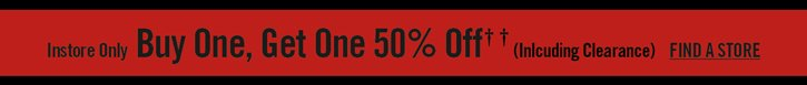 INSTORE ONLY - BUY ONE, GET ONE 50% OFF††