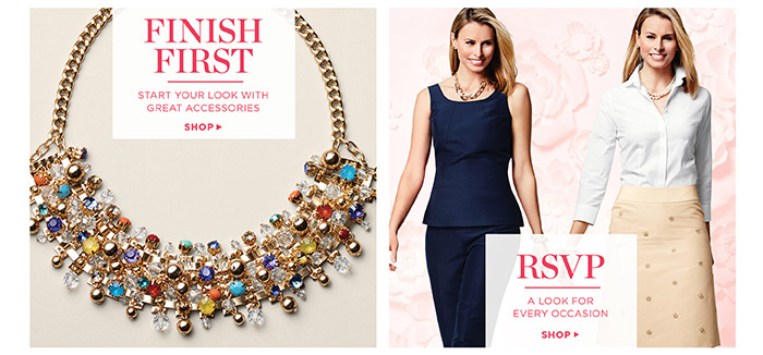 Finish first- start your look with great accessories. RSVP- a look for every occasion. Shop.
