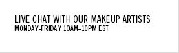 Live Chat With Our Makeup Artists Monday-Friday 10am - 10pm EST