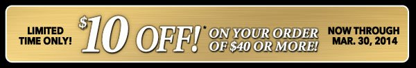 $10 OFF* Your Purchase of $40 or more!