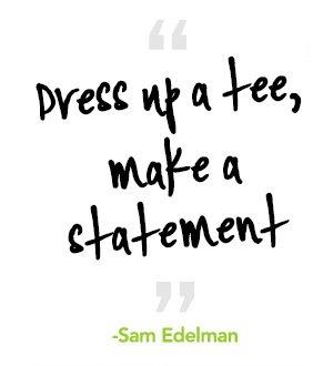 Dress up a tee, make a statement.