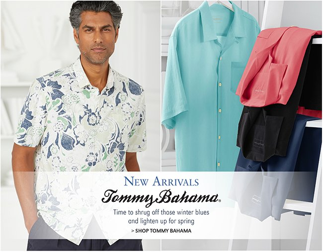 NEW ARRIVALS | TIME TO SHRUG OFF THOSE WINTER BLUES AND LIGHTEN UP FOR SPRING | SHOP TOMMY BAHAMA