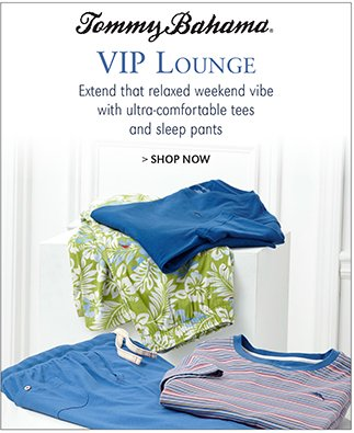 TOMMY BAHAMA | VIP LOUNGE | EXTEND THAT RELAXED WEEKEND VIBE WITH ULTRA-COMFORTABLE TEES AND SLEEP PANTS | SHOP NOW