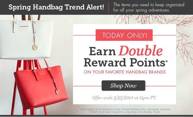 Spring Handbag Trend Alert! Earn Double Reward Points. Shop Now!