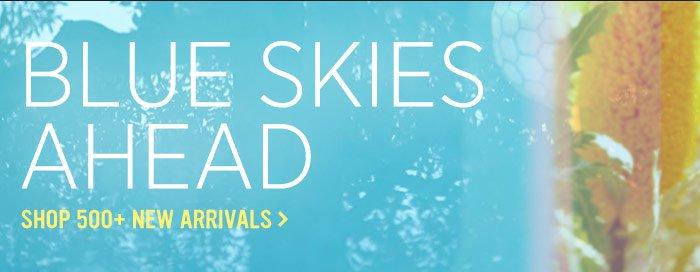 Blue Skies Ahead. Shop 500+ New Arrivals