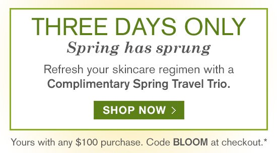 THREE DAYS ONLY. Complimentary Travel Trio with your $100 purchase